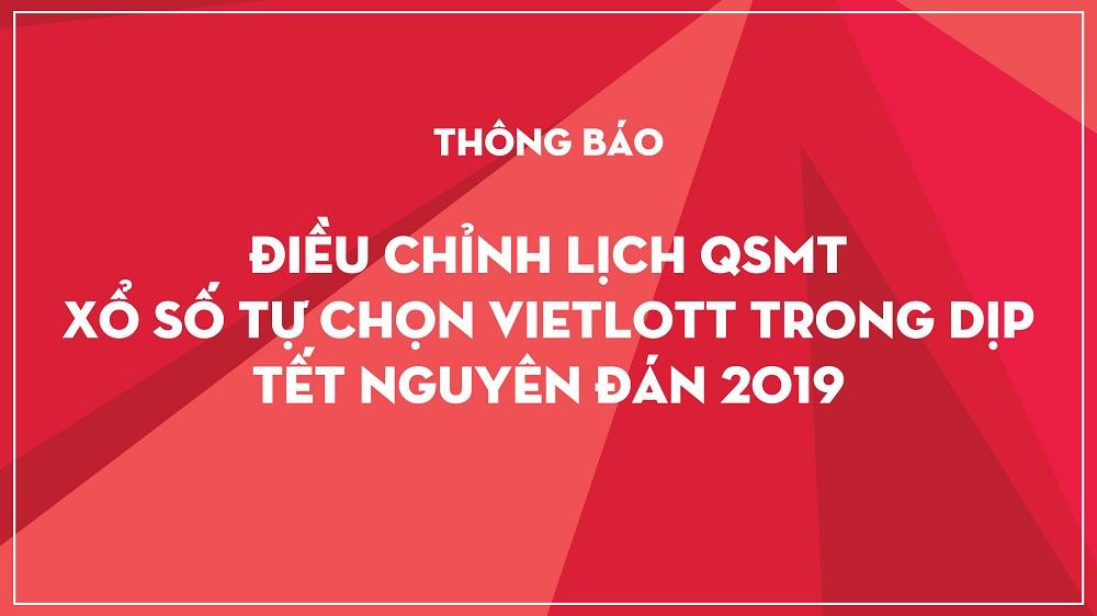 THÔNG BÁO: ĐIỀU CHỈNH LỊCH QSMT XỔ SỐ TỰ CHỌN VIETLOTT TRONG DỊP TẾT NGUYÊN ĐÁN 2019