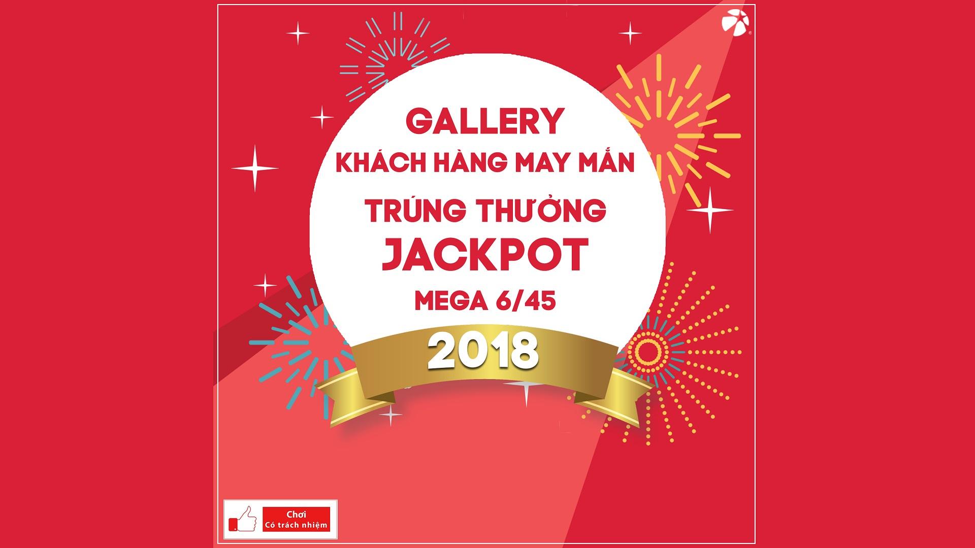 Gallery khách hàng may mắn trúng thưởng Jackpot Mega 6/45 - 2018